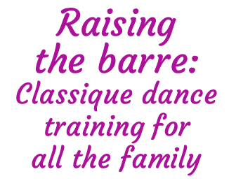 Classique dance training for all the family